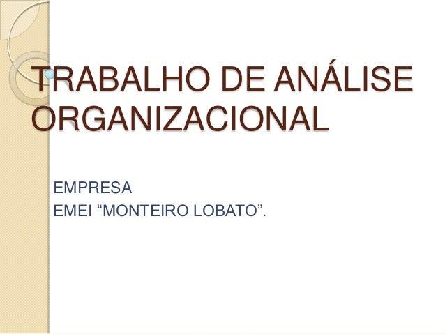 "TRABALHO DE ANÁLISEORGANIZACIONALEMPRESAEMEI ""MONTEIRO LOBATO""."