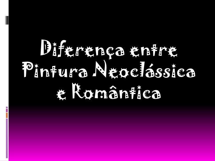 Diferença entre Pintura Neoclássica e Romântica<br />