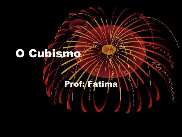 O Cubismo Prof: Fatima