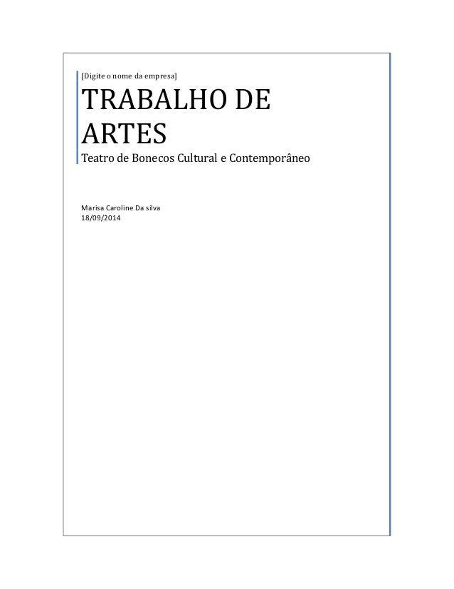 [Digite o nome da empresa]  TRABALHO DE  ARTES  Teatro de Bonecos Cultural e Contemporâneo  Marisa Caroline Da silva  18/0...