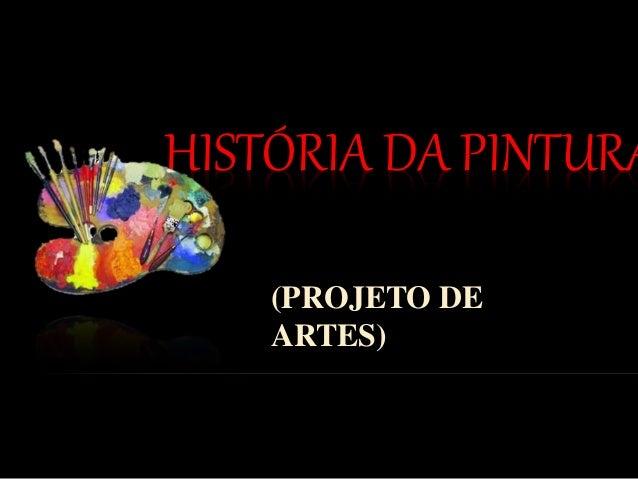 HISTÓRIA DA PINTURA (PROJETO DE ARTES)