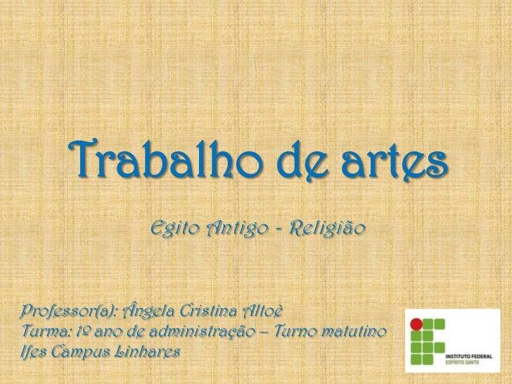 Egito Antigo - Religião<br />Trabalho de artes<br />Professor(a): Ângela Cristina Altoè<br />Turma: 1º ano de administraçã...