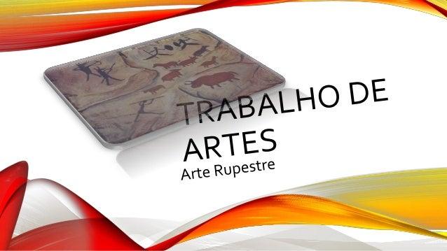 O que é arte rupestre? • Arte rupestre é o termo que denomina as representações artísticas pré- históricas realizadas em p...