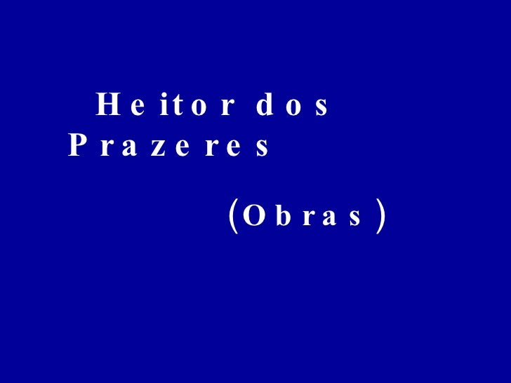H e it o r d o s P ra z e re s            (O b r a s )