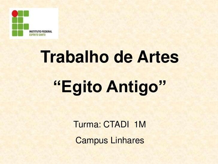 """Trabalho de Artes<br />""""Egito Antigo""""<br />Turma: CTADI  1M<br />Campus Linhares<br />"""