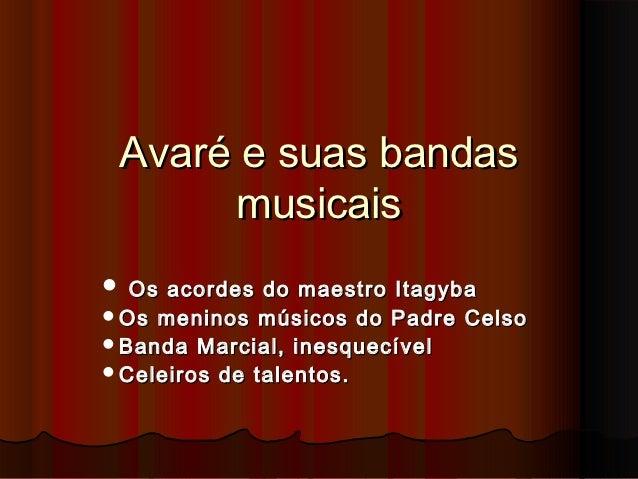 Avaré e suas bandas       musicais Os acordes do maestro ItagybaOs meninos músicos do Padre CelsoBanda Marcial, inesque...