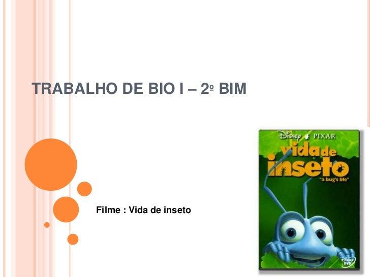 TRABALHO DE BIO I – 2º BIM<br />Filme : Vida de inseto<br />