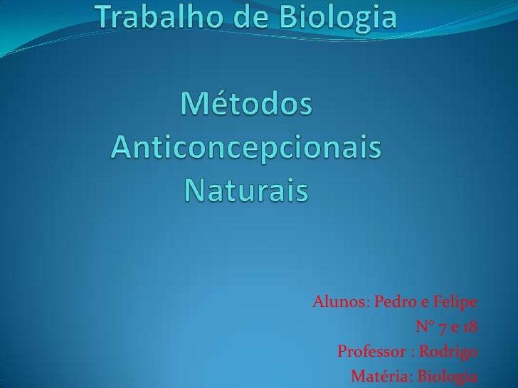 Alunos: Pedro e Felipe              N° 7 e 18   Professor : Rodrigo     Matéria: Biologia