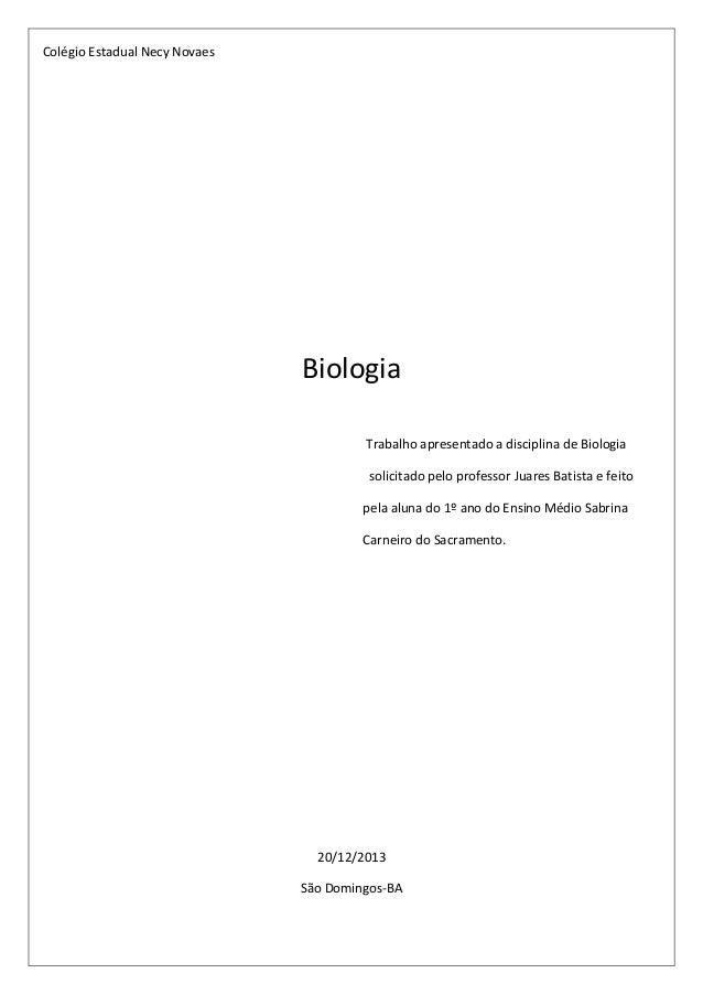 Colégio Estadual Necy Novaes  Biologia Trabalho apresentado a disciplina de Biologia solicitado pelo professor Juares Bati...