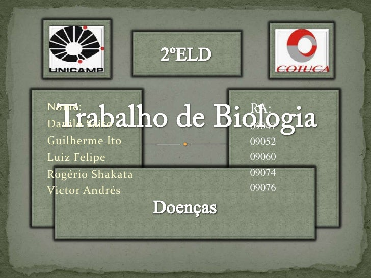 2ºELD<br />Trabalho de Biologia<br />Nome:<br />Danilo Saito<br />Guilherme Ito<br />Luiz Felipe<br />Rogério Shakata<br /...