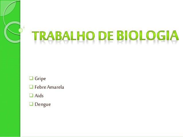  Gripe  FebreAmarela  Aids  Dengue