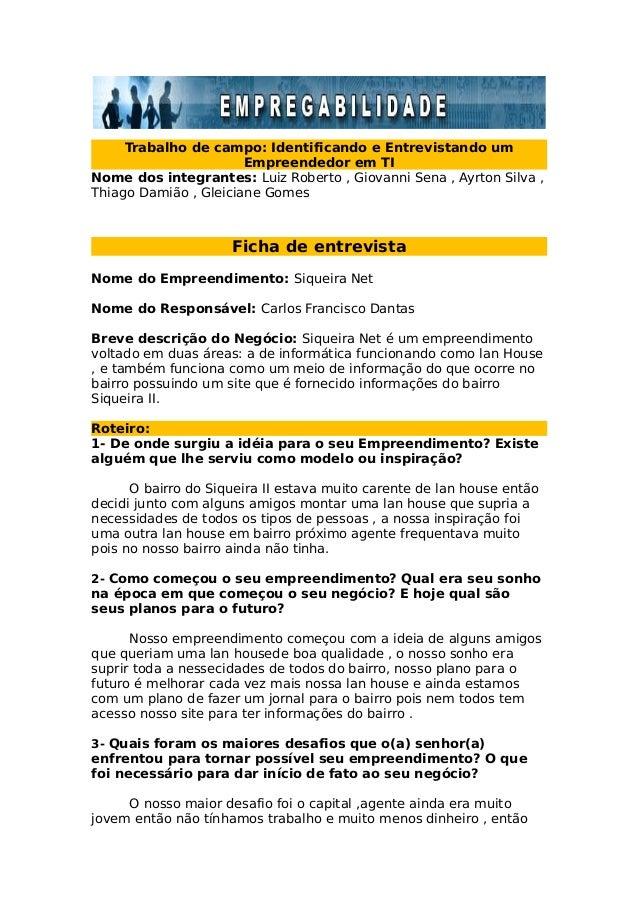 Trabalho de campo: Identificando e Entrevistando um                       Empreendedor em TINome dos integrantes: Luiz Rob...