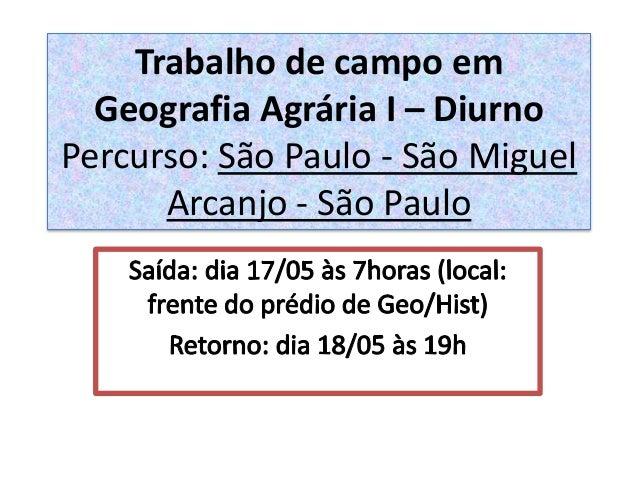 Trabalho de campo em  Geografia Agrária I – Diurno  Percurso: São Paulo - São Miguel  Arcanjo - São Paulo
