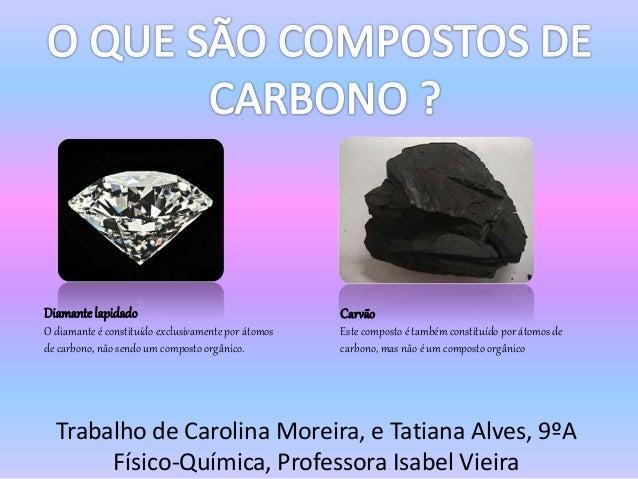 Trabalho de Carolina Moreira, e Tatiana Alves, 9ºA Físico-Química, Professora Isabel Vieira Diamante lapidado O diamante é...
