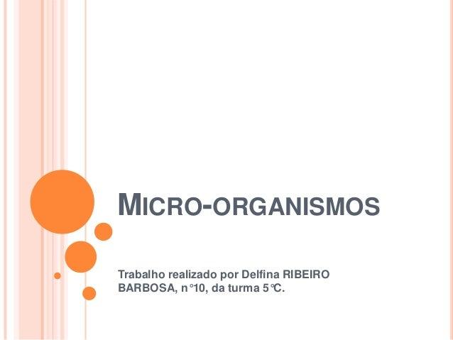MICRO-ORGANISMOSTrabalho realizado por Delfina RIBEIROBARBOSA, n°10, da turma 5°C.