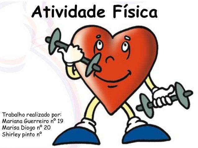 Atividade Física  Trabalho realizado por: Mariana Guerreiro nº 19 Marisa Diogo nº 20 Shirley pinto nº