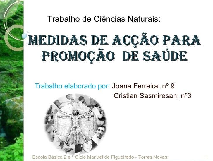 Medidas de acção para promoção  de Saúde Trabalho elaborado por:  Joana Ferreira, nº 9 Cristian Sasmiresan, nº3 Trabalho d...