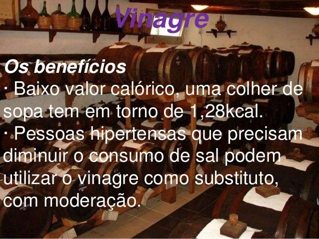 Vinagre Os benefícios · Baixo valor calórico, uma colher de sopa tem em torno de 1,28kcal. · Pessoas hipertensas que preci...