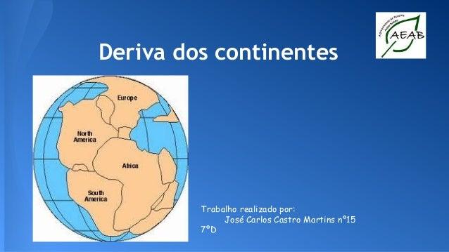 Deriva dos continentes  Trabalho realizado por: José Carlos Castro Martins nº15 7ºD