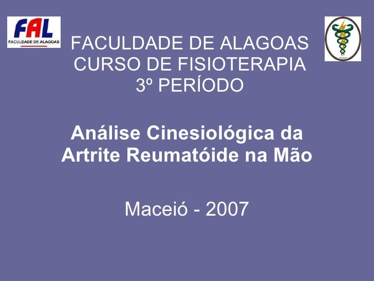 FACULDADE DE ALAGOAS CURSO DE FISIOTERAPIA 3º PERÍODO Análise Cinesiológica da Artrite Reumatóide na Mão Maceió - 2007