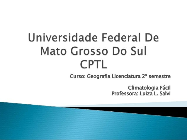 Curso: Geografia Licenciatura 2º semestre                       Climatologia Fácil                Professora: Luiza L. Salvi