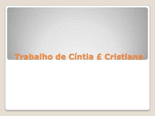 Trabalho de Cíntia £ Cristiana