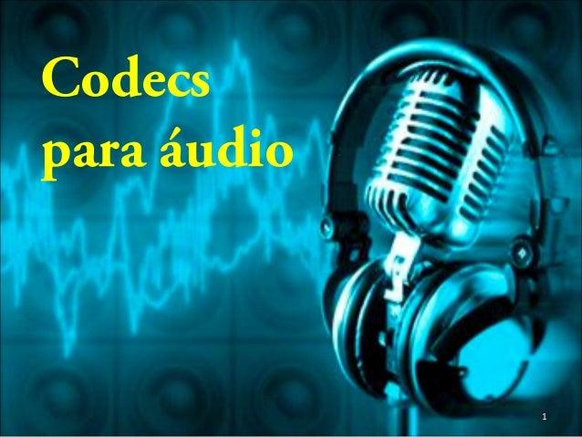 Codecs para áudio 1