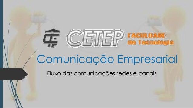Comunicação Empresarial Fluxo das comunicações redes e canais