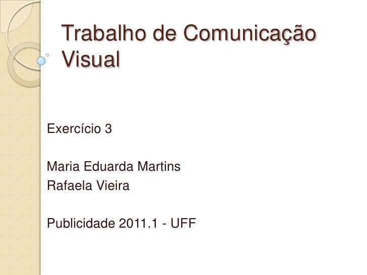 Trabalho de Comunicação  VisualExercício 3Maria Eduarda MartinsRafaela VieiraPublicidade 2011.1 - UFF