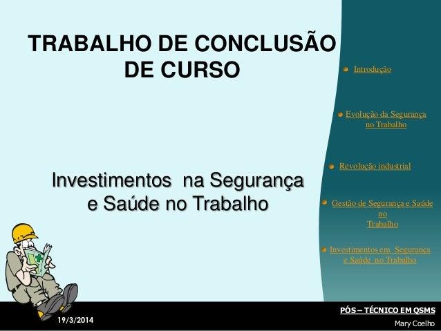 TRABALHO DE CONCLUSÃO DE CURSO Investimentos na Segurança e Saúde no Trabalho Evolução da Segurança no Trabalho Revolução ...