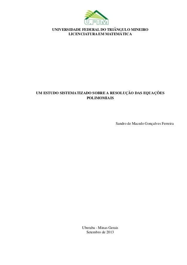 UNIVERSIDADE FEDERAL DO TRIÂNGULO MINEIRO LICENCIATURA EM MATEMÁTICA  UM ESTUDO SISTEMATIZADO SOBRE A RESOLUÇÃO DAS EQUAÇÕ...