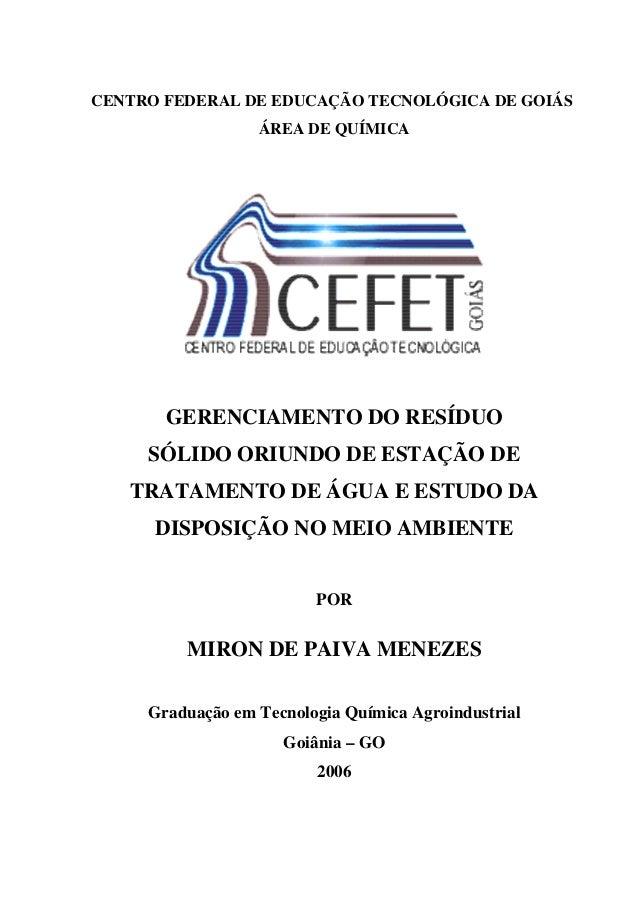 CENTRO FEDERAL DE EDUCAÇÃO TECNOLÓGICA DE GOIÁS ÁREA DE QUÍMICA GERENCIAMENTO DO RESÍDUO SÓLIDO ORIUNDO DE ESTAÇÃO DE TRAT...