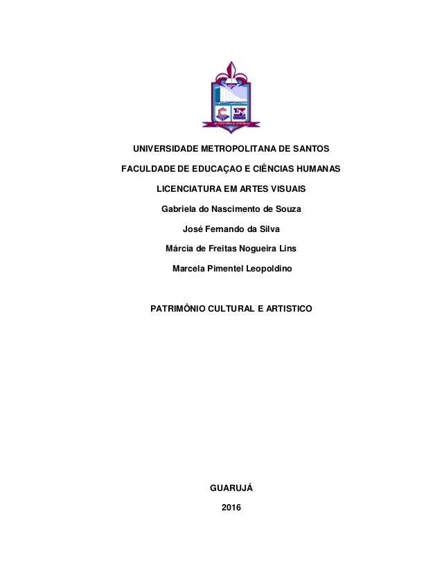 1 UNIVERSIDADE METROPOLITANA DE SANTOS FACULDADE DE EDUCAÇAO E CIÊNCIAS HUMANAS LICENCIATURA EM ARTES VISUAIS Gabriela do ...