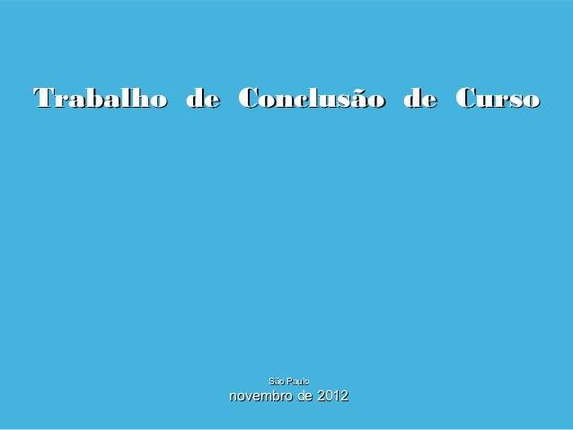 Trabalho de Conclusão de Curso                São Paulo           novembro de 2012