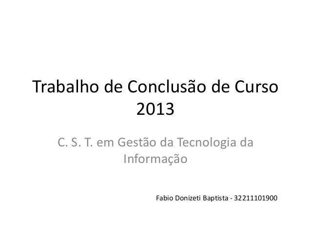 Trabalho de Conclusão de Curso 2013 C. S. T. em Gestão da Tecnologia da Informação Fabio Donizeti Baptista - 32211101900