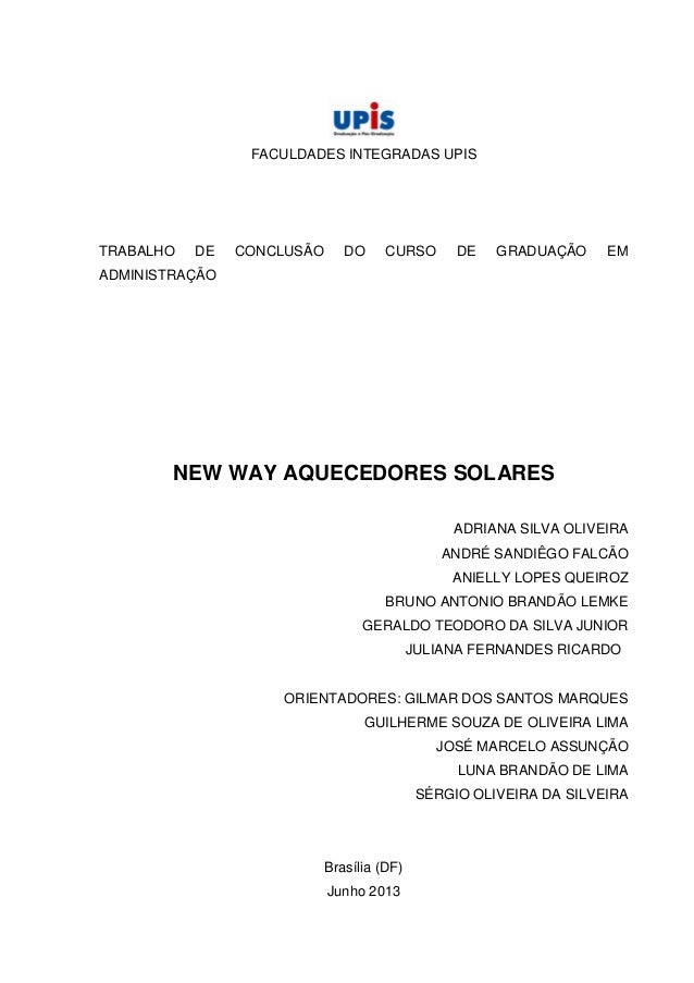 FACULDADES INTEGRADAS UPIS TRABALHO DE CONCLUSÃO DO CURSO DE GRADUAÇÃO EM ADMINISTRAÇÃO NEW WAY AQUECEDORES SOLARES ADRIAN...