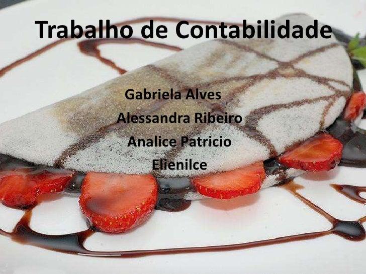 Trabalho de Contabilidade<br />Gabriela Alves<br />Alessandra Ribeiro <br />AnalicePatricio<br />Elienilce<br />