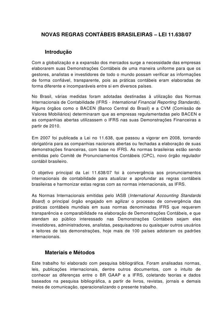 NOVAS REGRAS CONTÁBEIS BRASILEIRAS – LEI 11.638/07      IntroduçãoCom a globalização e a expansão dos mercados surge a nec...