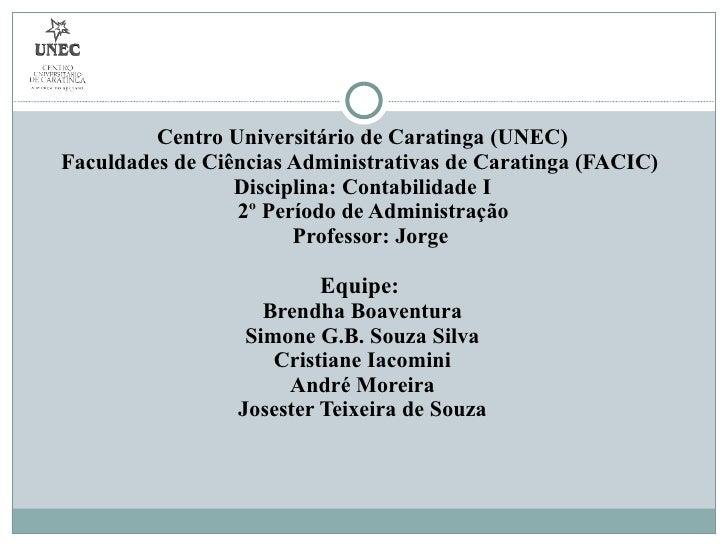 <ul><li>Centro Universitário de Caratinga (UNEC) </li></ul><ul><li>Faculdades de Ciências Administrativas de Caratinga (FA...
