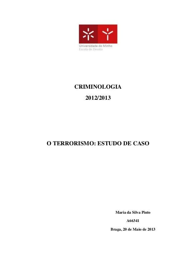 CRIMINOLOGIA2012/2013O TERRORISMO: ESTUDO DE CASOMaria da Silva PintoA66341Braga, 20 de Maio de 2013