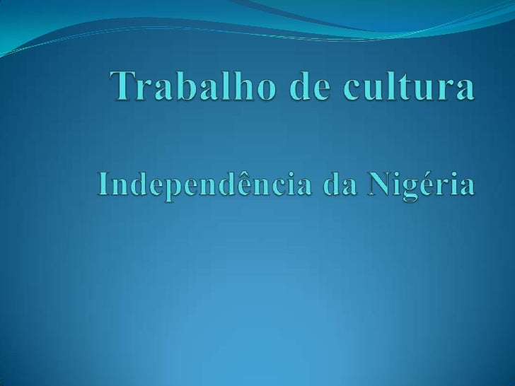 Trabalho de culturaIndependência da Nigéria <br />