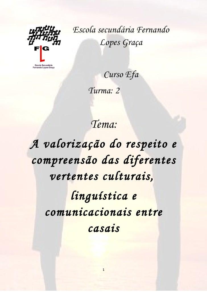 Escola secundária Fernando                Lopes Graça                  Curso Efa            Turma: 2              Tema: A ...
