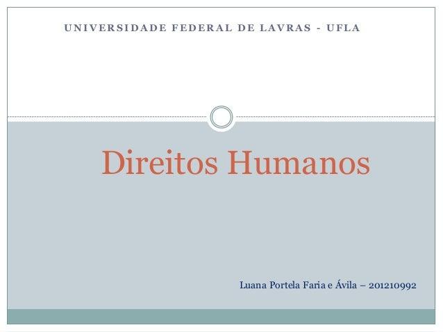 UNIVERSIDADE FEDERAL DE LAVRAS - UFLA    Direitos Humanos                     Luana Portela Faria e Ávila – 201210992