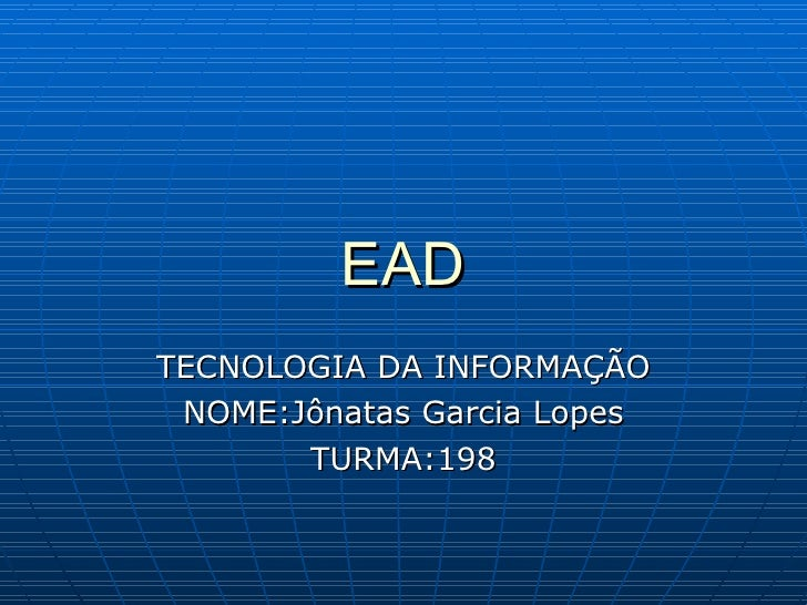 EAD TECNOLOGIA DA INFORMAÇÃO NOME:Jônatas Garcia Lopes TURMA:198