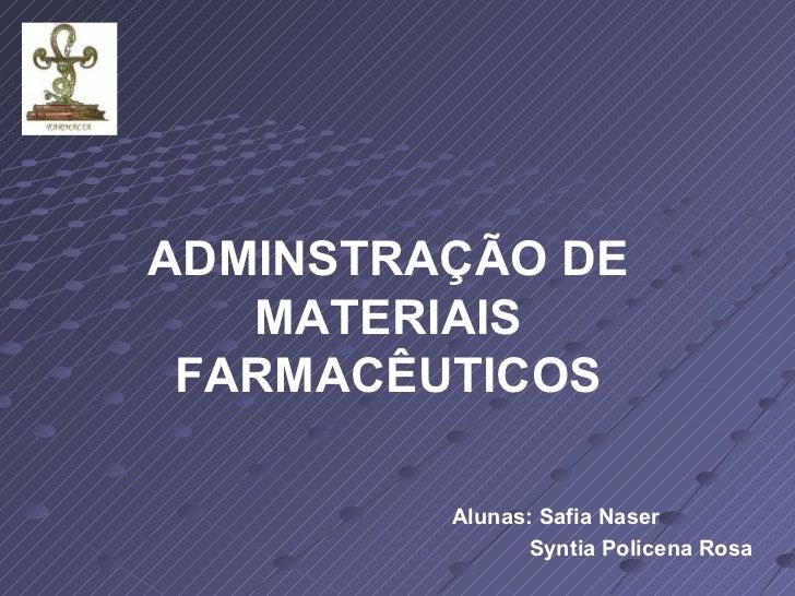 Alunas: Safia Naser Syntia Policena Rosa ADMINSTRAÇÃO DE MATERIAIS FARMACÊUTICOS