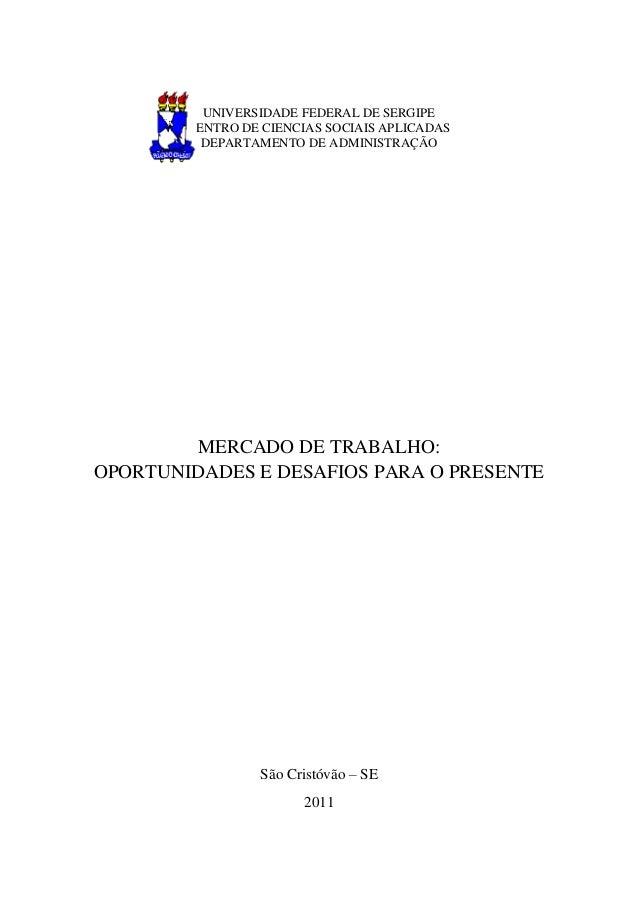 UNIVERSIDADE FEDERAL DE SERGIPE CENTRO DE CIENCIAS SOCIAIS APLICADAS DEPARTAMENTO DE ADMINISTRAÇÃO  MERCADO DE TRABALHO: O...