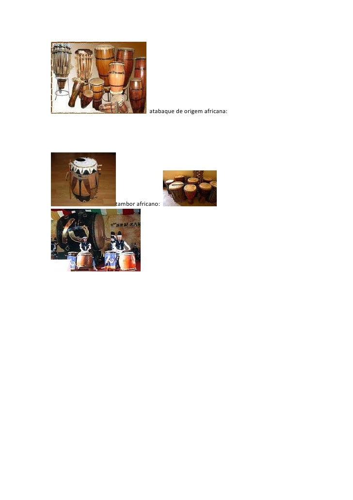 atabaque de origem africana:<br />tambor africano:                              <br />berimbau... <br />afoxé<br />agogô...