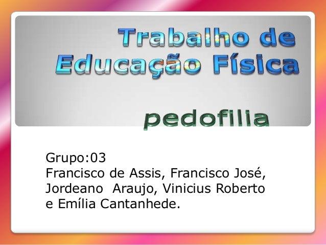 Grupo:03 Francisco de Assis, Francisco José, Jordeano Araujo, Vinicius Roberto e Emília Cantanhede.