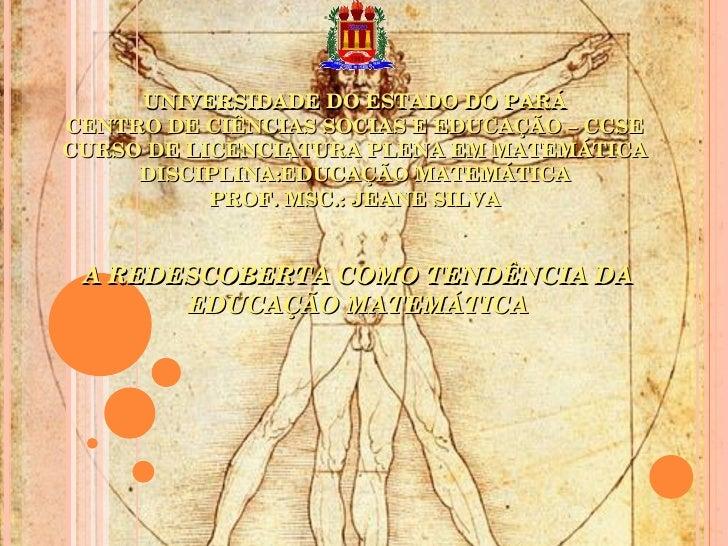 UNIVERSIDADE DO ESTADO DO PARÁ CENTRO DE CIÊNCIAS SOCIAS E EDUCAÇÃO – CCSE CURSO DE LICENCIATURA PLENA EM MATEMÁTICA DISCI...