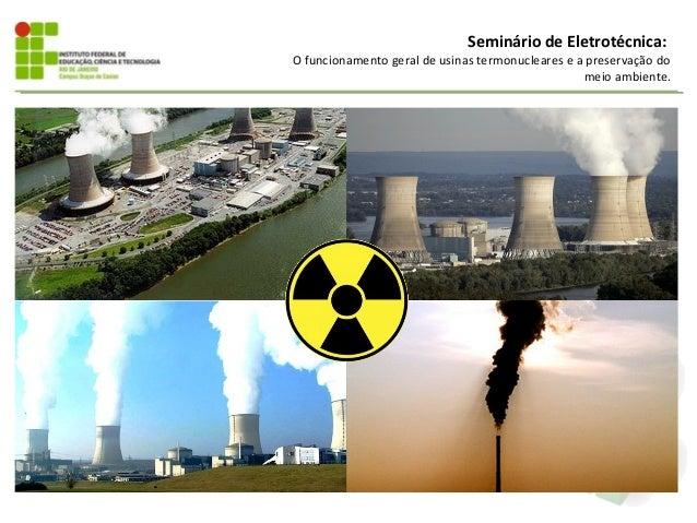 Seminário de Eletrotécnica:O funcionamento geral de usinas termonucleares e a preservação do                              ...
